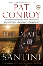 The Death of Santini - The Story of a Father and His Son ebook by Pat Conroy
