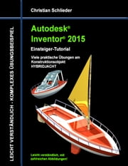 Autodesk Inventor 2015 - Einsteiger-Tutorial HYBRIDJACHT ebook by Christian Schlieder