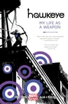 Hawkeye Vol. 1: My Life As A Weapon ebook by Matt Fraction, David Aja