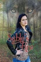 Sable's Fire - White River Wolves Series, #4 ebook by Dawn Sullivan