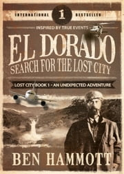 EL DORADO 1 - Search for the Lost City - An Unexpected Adventure ebook by Ben Hammott