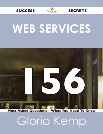 Web services 156 Success Secrets - 156 Most Asked Questions On Web services - What You Need To Know ebook by Gloria Kemp