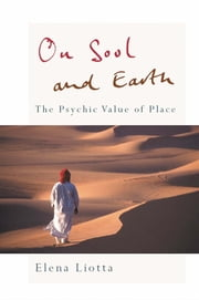 On Soul and Earth - The Psychic Value of Place ebook by Elena Liotta