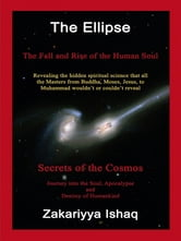 The Ellipse: The Fall And Rise Of The Human Soul, Secrets Of The Cosmos ebook by Zakariyya Ishaq