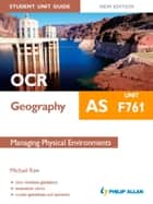 OCR AS Geography Student Unit Guide New Edition: Unit F761 Managing Physical Environments ebook by Michael Raw