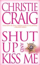 Shut Up and Kiss Me ebook by Christie Craig