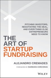 The Art of Startup Fundraising - Pitching Investors, Negotiating the Deal, and Everything Else Entrepreneurs Need to Know ebook by Alejandro Cremades,Barbara Corcoran