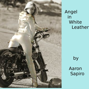 Angel in White Leather audiobook by Aaron Sapiro