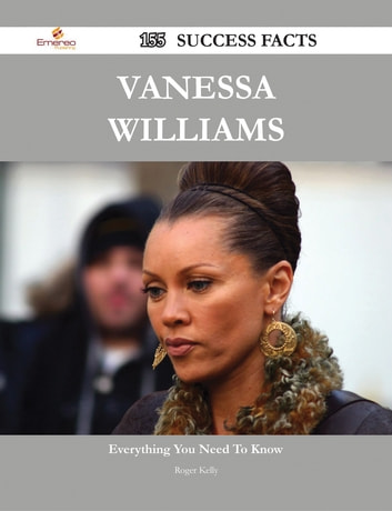 Vanessa Williams 155 Success Facts - Everything you need to know about Vanessa Williams ebook by Roger Kelly