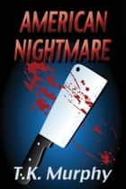 American Nightmare ebook by T.K. Murphy