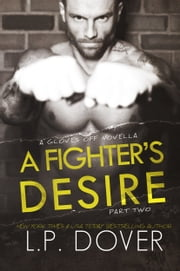 A Fighter's Desire: Part Two ebook by L.P. Dover
