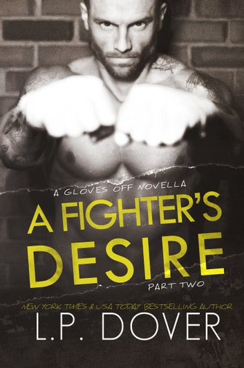 A Fighter's Desire: Part Two ebooks by L.P. Dover