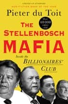 The Stellenbosch Mafia - Inside the Billionaire's Club ebook by Pieter du Toit