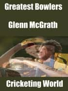 Greatest Bowlers: Glenn McGrath ebook by Cricketing World