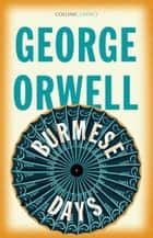 Burmese Days (Collins Classics) ebook by George Orwell