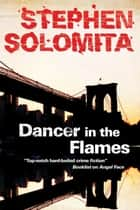 Dancer in the Flames ebook by Stephen Solomita