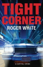 Tight Corner - A Capital Crime ebook by Roger White