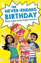 The Never-Ending Birthday ebook by Katie Dale