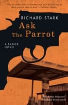Ask the Parrot - A Parker Novel ebook by Richard Stark, Duane Swierczynski