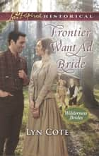 Frontier Want Ad Bride (Mills & Boon Love Inspired Historical) (Wilderness Brides, Book 4) ebook by Lyn Cote