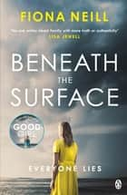 Beneath the Surface - The closer the family, the darker the secrets ebook by Fiona Neill