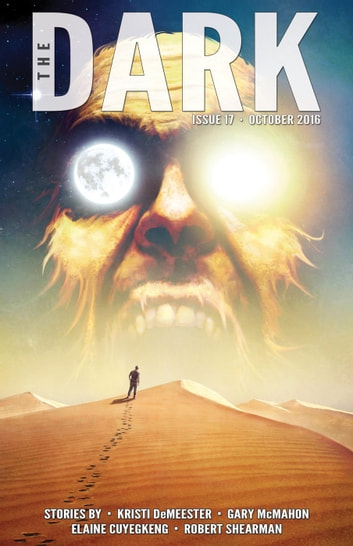 The Dark Issue 17 - The Dark, #17 ebook by Kristi DeMeester,Gary McMahon,Elaine Cuyegkeng,Robert Shearman