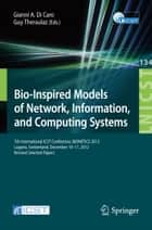 Bio-Inspired Models of Network, Information, and Computing Systems ebook by Gianni A. Di Caro,Guy Theraulaz
