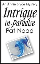 Intrigue in Paradise ebook by Pat Noad
