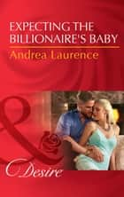 Expecting The Billionaire's Baby (Mills & Boon Desire) (Texas Cattleman's Club: Blackmail, Book 4) 電子書 by Andrea Laurence