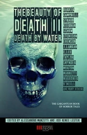 The Beauty of Death Vol.2 - Death by Water - The Gargantuan Book of Horror Tales ebook by Lisa Mannetti, Clive Barker, Lucy Snyder,...