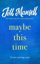 Maybe This Time ebook by Jill Mansell