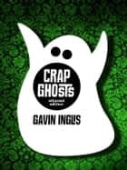 Crap Ghosts - Ethereal Edition ebook by Gavin Inglis