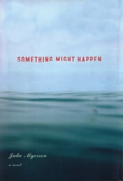 Something Might Happen - A Novel ebook by Julie Myerson