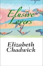 Elusive Lovers ebook by Elizabeth Chadwick