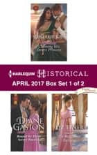 Harlequin Historical April 2017 - Box Set 1 of 2 - An Anthology ebook by Marguerite Kaye, Diane Gaston, Liz Tyner