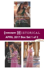 Harlequin Historical April 2017 - Box Set 1 of 2 - Claiming His Desert Princess\Bound by Their Secret Passion\The Wallflower Duchess ebook by Marguerite Kaye, Diane Gaston, Liz Tyner