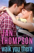 Walk You There - An Old-Meets-New Hometown Christian Romance ebook by Jan Thompson