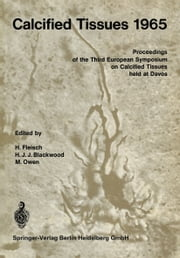 Calcified Tissues 1965 - Proceedings of the Third European Symposium on Calcified Tissues ebook by H. Fleisch,H. J. J. Blackwood,M. Owen