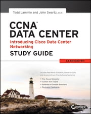 CCNA Data Center - Introducing Cisco Data Center Networking Study Guide - Exam 640-911 ebook by Todd Lammle,John Swartz