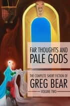 Far Thoughts and Pale Gods ebook by Greg Bear