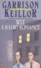 WLT - A Radio Romance ebook by Garrison Keillor