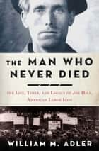 The Man Who Never Died ebook by William M. Adler