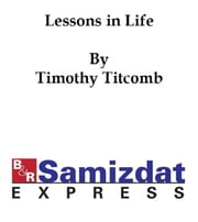 Lessons in Life: A Series of Familiar Essays ebook by Timothy Titcomb