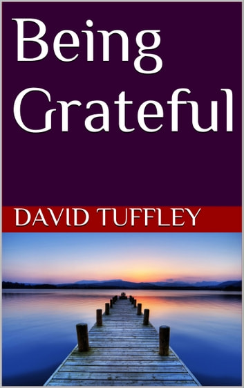 Being Grateful: Becoming Whole ebook by David Tuffley