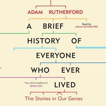 A Brief History of Everyone Who Ever Lived - The Stories in Our Genes audiobook by Adam Rutherford
