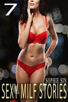 7 Sexy MILF Stories ebook by Sophie Sin