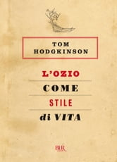 L'ozio come stile di vita ebook by Tom Hodgkinson
