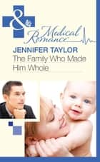 The Family Who Made Him Whole (Mills & Boon Medical) (Bride's Bay Surgery, Book 1) ebook by Jennifer Taylor