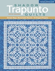 Shadow Trapunto Quilts - Simple Steps, Remarkable Results, 30 Elegant Projects ebook by Geta Grama