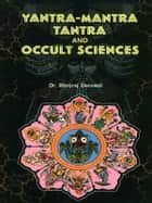 Yantra Mantra Tantra and Occult Sciences ebook by Dr. Bhojraj Dwivedi